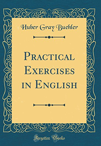 Practical Exercises in English (Classic Reprint)