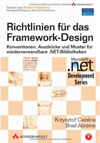 Richtlinien für das Framework-Design - Mit DVD: Konventionen, Ausdrücke und Muster für wiederverwendbare .NET-Bibliotheken (Microsoft .net Development Series)