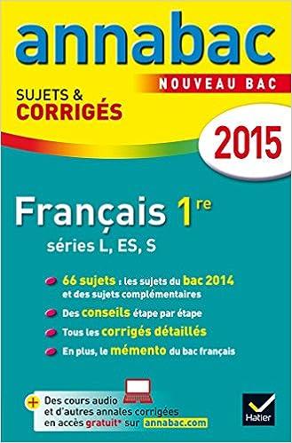 Annales Annabac 2015 Français 1re L, ES, S: sujets et corrigés du bac - Première séries générales: 9782218980718: Amazon.com: Books