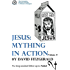 Jesus: Mything in Action, Vol. II (The Complete Heretic's Guide to Western Religion Book 3)