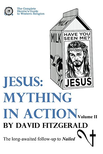 Jesus: Mything in Action, Vol. II (The Complete Heretic's Guide to Western Religion Book 3) (Jesus Pin First)