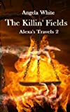 The Killin' Fields: Alexa's Travels: Book Two (Volume 2)