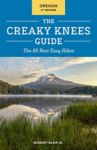 The Creaky Knees Guide Oregon, 2nd Edition: The 85 Best Easy Hikes