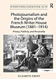 img - for Photojournalism and the Origins of the French Writer House Museum (1881-1914): Privacy, Publicity, and Personality (The Histories of Material Culture and Collecting, 1700-1950) book / textbook / text book