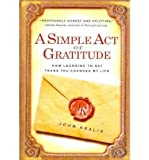 img - for A Simple Act of Gratitude: How Learning to Say Thank You Changed My Life (Paperback) - Common book / textbook / text book