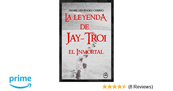 Amazon.com: La leyenda de Jay-Troi. El inmortal (Spanish Edition) (9781981047796): Daniel Menéndez Cuervo: Books