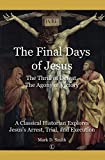 The Final Days of Jesus: The Thrill of Defeat, The Agony of Victory: A Classical Historian Explores Jesus's Arrest, Trial, and Execution
