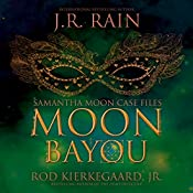Moon Bayou: Samantha Moon Case Files Book 1 | J.R. Rain, Rod Kierkegaard Jr
