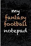My Fantasy Football Notepad: Blank Lined Journal - Fantasy Football Notebook, Fantasy Football Draft Board, 2018 Fantasy Football