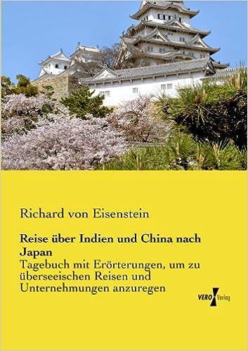 Book Reise ueber Indien und China nach Japan: Tagebuch mit Eroerterungen, um zu ueberseeischen Reisen und Unternehmungen anzuregen
