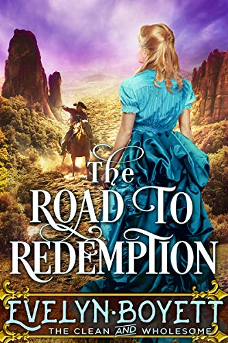 The Road To Redemption: A Clean Western Historical Romance Novel