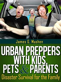 Disaster Preparedness: Urban Preppers with Kids, Pets & Parents; Disaster Survival for the Family by [Mushen, James]