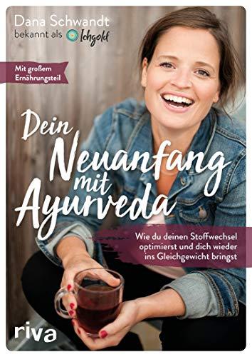 Dein Neuanfang mit Ayurveda: Wie du deinen Stoffwechsel optimierst und dich wieder ins Gleichgewicht bringst (German Edition)