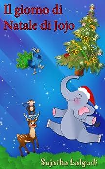 Natale: Il giorno di Natale di Jojo: Libro di Natale per ragazzi (Italian Edition),Children's Italian books,Italian Christmas book,libro di Natale per ... Libri per bambini: Jojo Series Vol. 25) by [Lalgudi, Sujatha]