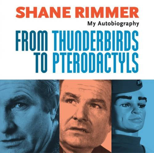Shane Rimmer: From Thunderbirds to Pterodactyls - My Autobiography