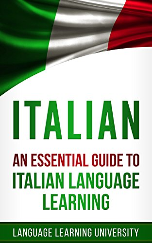 Italian: An Essential Guide to Italian Language Learning (English Edition)