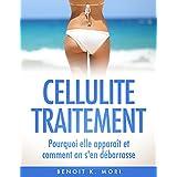 Cellulite Traitement (Version Française): Pourquoi elle apparaît et comment on s'en débarrasse (French Edition)