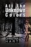 All the Unknown Colors, Christina Hart, 1436392195