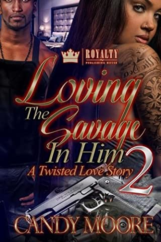 Loving The Savage In Him 2: A Twisted Love Story (Volume 2) (Candy Candy Vol 2)