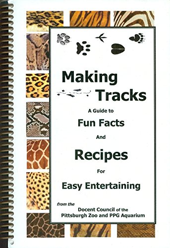 Making Tracks: A Guide to Fun Facts and Recipes for Easy Entertaining from The Docent Council of the Pittsburgh Zoo and PPG Aquarium