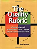 The Quality Rubric : A Systematic Approach for Implementing Quality Principles and Tools in Classrooms and Schools, Benjamin, Steve, 087389703X