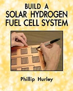 Build Your Own Fuel Cells: Phillip Hurley: 9780983784760: Amazon com