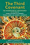 img - for The Third Covenant: The Transmission of Consciousness in the Work of Pierre Teilhard de Chardin, Thomas Berry, and Albert J. LaChance book / textbook / text book