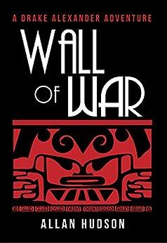 Wall of War (Drake Alexander Adventures Book 2) by [Hudson, Allan]