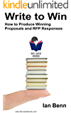 Write to Win: How to Produce Winning Proposals and RFP Responses (Bite-Sized Books Book 11)