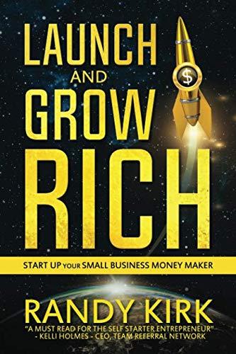 Launch & Grow Rich: Start Up Your Small Business Money Maker