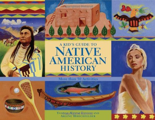 A Kid's Guide to Native American History: More than 50 Activities (A Kid's Guide series) by Yvonne Wakim Dennis, Arlene Hirschfelder