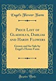 Amazon / Forgotten Books: Price List of Gladiolus, Dahlias and Hardy Flowers Grown and for Sale by Engel s Flower Farm Classic Reprint (Engels Flower Farm)