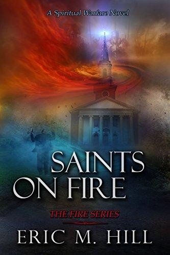 Saints On Fire: A Spiritual Warfare Thriller Novel (The Fire Series Book 3) by [Hill, Eric M]