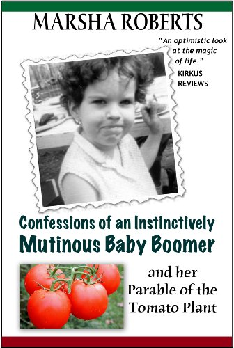 Book: Confessions of an Instinctively Mutinous Baby Boomer and her Parable of the Tomato Plant by Marsha Roberts