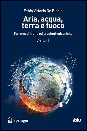 Aria, Acqua, Terra e Fuoco: Terremoti, Frane ed Eruzioni Vulcaniche (I blu) (Italian Edition): Volume 1