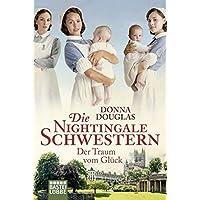 Die Nightingale Schwestern: Der Traum vom Glück. Roman (Nightingales-Reihe, Band 4)