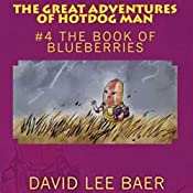 The Book of Blueberries: The Great Adventures of Hotdog Man, Book 4 | David L. Baer