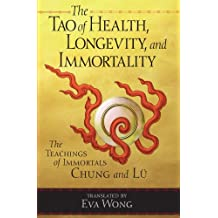 Tao of Health, Longevity, and Immortality: The Teachings of Immortals Chung and Lu