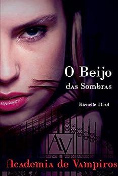O beijo das sombras (Academia de vampiros Livro 1) por [Mead, Richelle]