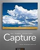 Capture: Digital Photography Essentials (English and English Edition)