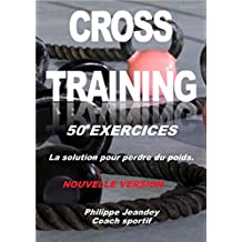 CROSS-TRAINING 50 EXERCICES (nouvelle version): La solution pour perdre du poids (French Edition)