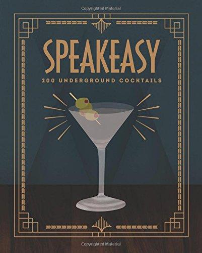Speakeasy: 200 Underground Cocktails by Benny Roff