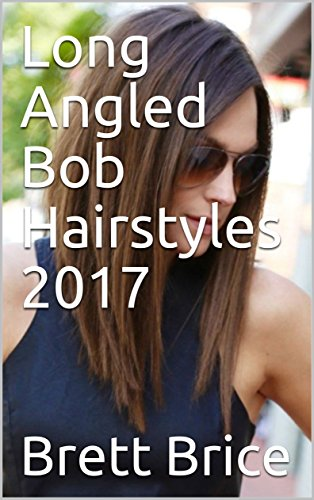 Long Angled Bob Hairstyles 2017 Kindle Edition By Brett Brice