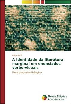 A identidade da literatura marginal em enunciados verbo-visuais: Uma proposta dialógica (Portuguese Edition)