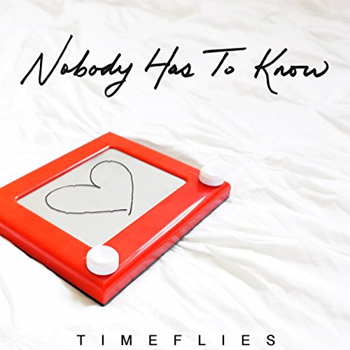 Nobody Has to Know [Explicit]
