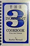 Three Ingredient Cookbook, Ruthie Wornall, 0962446726