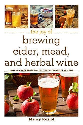 The Joy of Brewing Cider, Mead, and Herbal Wine: How to Craft Seasonal Fast-Brew Favorites at - Wine Blackberry Wild