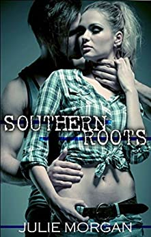 Southern Roots (Southern Roots series Book 1) by [Morgan, Julie]