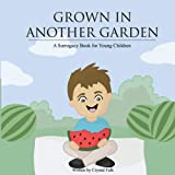A Surrogacy Book for Young Children: Grown in Another Garden