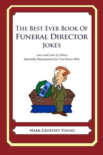 The Best Ever Book of Funeral Director Jokes: Lots and Lots of Jokes Specially Repurposed for You-Know-Who ebook